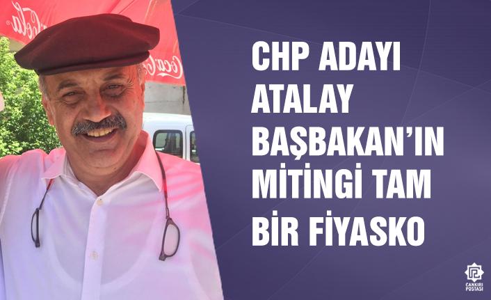 """CHP'li Atalay: """"Başbakan'ın Mitingi tam bir fiyasko!"""""""
