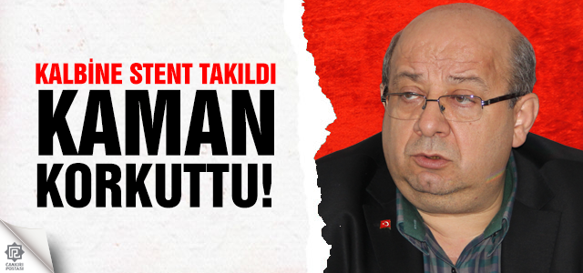 AK Parti İl Başkanı Kaman'a stent takıldı!