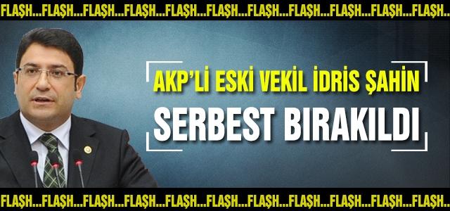 Kumpas çöktü, AKP'li eski vekil İdris Şahin serbest bırakıldı!
