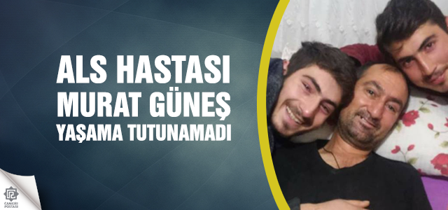 ALS hastası Murat Güneş, yaşam savaşını kaybetti
