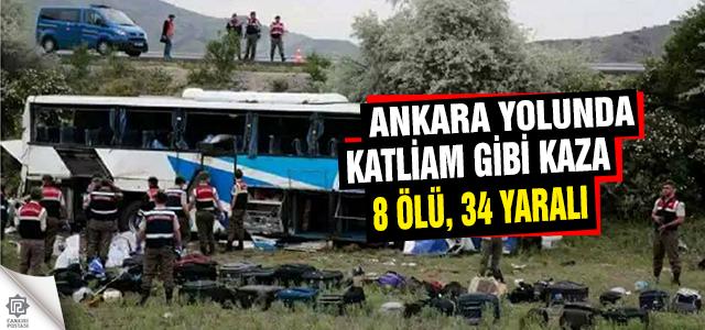 Ankara yolunda katliam gibi kaza: 8 Ölü 34 Yaralı