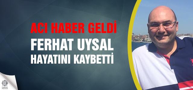 Avukat Ferhat Uysal hayatını kaybetti