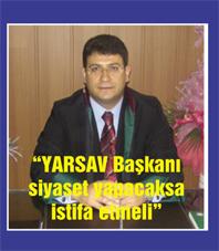 YARSAV Başkanı istifa ederek siyasete atılsın