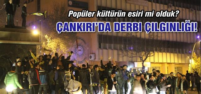Çankırı'da derbi çılgınlığı!