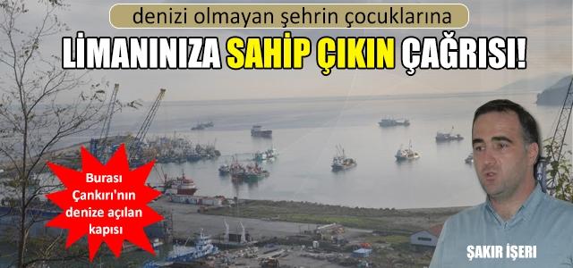 Çankırılılara limanınıza sahip çıkın çağrısı!