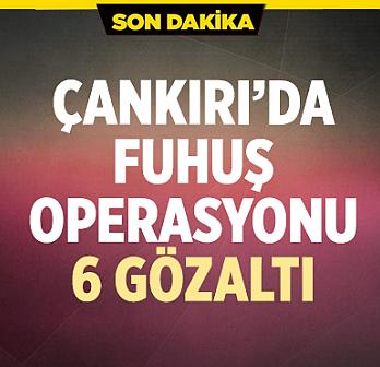 Çankırı'da fuhuş operasyonu: 6 gözaltı