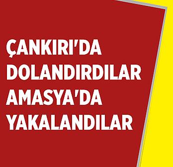 Çankırı'dan dolandırdılar, Amasya'da...