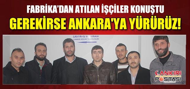 İşçiler konuştu: Gerekirse Ankara'ya yürürüz!