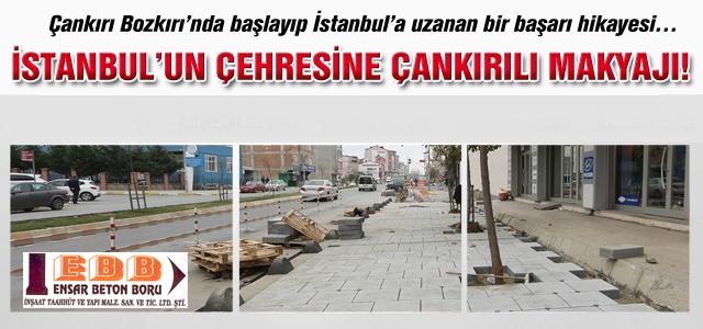 İstanbul'un çehresine Çankırılı makyajı!
