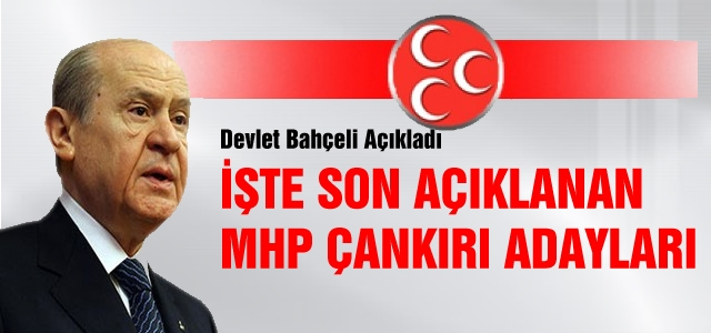 İşte Son Açıklanan MHP Çankırı Adayları