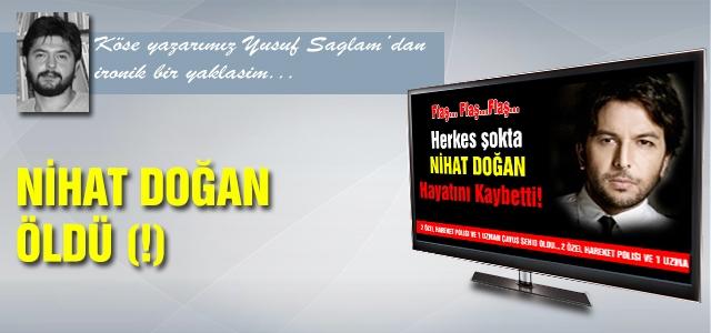 NİHAT DOĞAN ÖLDÜ (!)