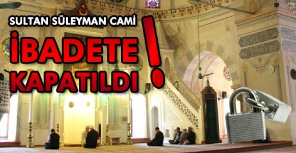 Sultan Süleyman Camii İbadete Kapatıldı