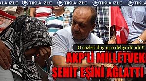 AKP'li milletvekili şehit eşini ağlattı (!)