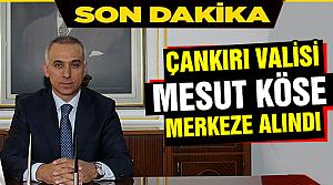 Çankırı Valisi Mesut Köse merkeze alındı