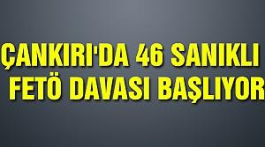 Çankırı'da 46 sanıklı  FETÖ davası başlıyor!