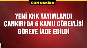 Çankırı'da 6 kamu görevlisi göreve iade edildi