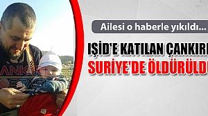 IŞİD'e katılan Çankırılı Suriye'de öldürüldü!
