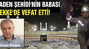 Maden Şehidi'nin babası Mekke'de vefat etti!