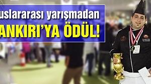 Uluslararası Altın Kep yarışmasından Çankırı'ya ödülle döndü!