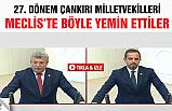 27. Dönem  Çankırı Milletvekilleri TBMM'de yemin etti!
