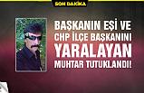 Başkanın eşi ve CHP ilçe başkanını yaralayan muhtar tutuklandı!