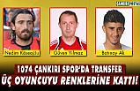 1074 Çankırı Spor 3 yeni transferi kadrosuna kattı!