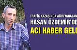 Trafik kazasında ağır yaralanan Hasan Özdemir vefat etti!