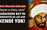 """Çankırı Karatekin Üniversitesi'nin """"Karatekin Bey"""" vefasızlığı!"""