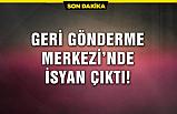 Çankırı Geri Gönderme Merkezinde isyan çıktı!