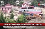 Sinop'ta bir fabrikanın sele kapılma anı kameraya yansıdı!