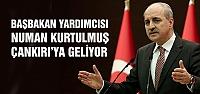 Başbakan Yardımcısı Kurtulmuş Çankırı'ya geliyor
