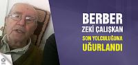 Berber Zeki Çalışkan son yolculuğuna uğurlandı