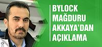 ByLock mağduru Akkaya sessizliğini bozdu