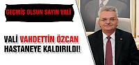 Çankırı Valisi Vahdetin Özcan hastaneye kaldırıldı!