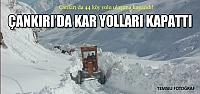 Çankırı'da 44 köyle bağlantı kesildi!