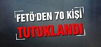 Çankırı'da FETÖ'den 70 kişi tutuklandı
