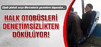 Çankırı'da halk otobüsleri denetimsizlikten dökülüyor!