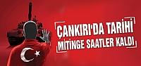 Çankırı'da tarihi mitinge saatler kaldı !