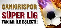 Çankırıspor kupada süper lig takımı ile eşleşti!