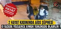 Çerkeş'te yakalanan 2 hayat kadınında AIDS şüphesi