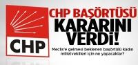CHP başörtüsü kararını verdi