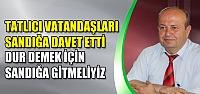 CHP İl Başkanı Tatlıcı vatandaşları oy kullanmaya davet etti!
