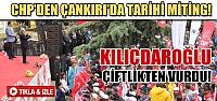 CHP'den Çankırı'da tarihi miting!