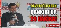 Davutoğlu'ndan Çankırı'da 20 dakika!