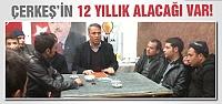 Hasan Sopacı Çerkeş'in 12 yıllık alacağını istedi!