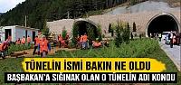 Ilgaz tünelinin ismi bakın ne oldu!