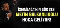 İsmailağanın gür sesi  Balkanlıoğlu geliyor