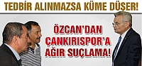 Özcan'dan Çankırıspora ağır suçlama!
