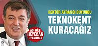 Rektör Ayrancı'dan teknokent sürprizi