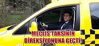 Şahin meclis taksinin direksiyonuna geçti!